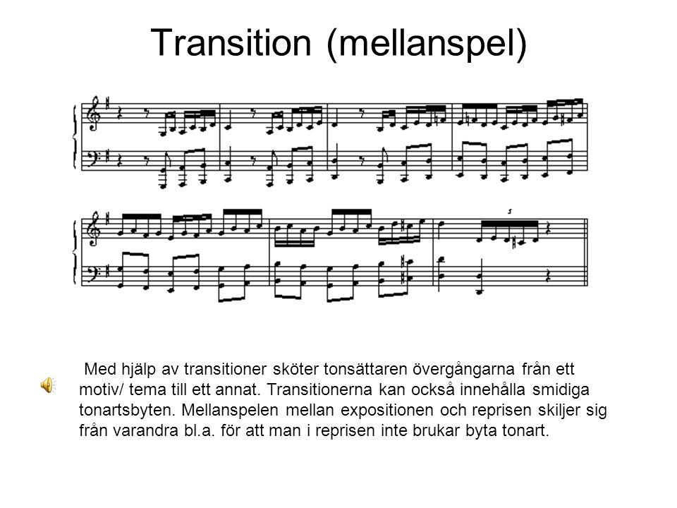 Transition (mellanspel) Med hjälp av transitioner sköter tonsättaren övergångarna från ett motiv/ tema till ett annat. Transitionerna kan också innehå