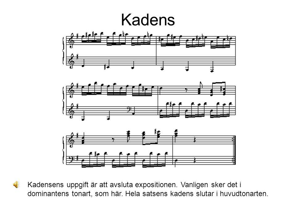 Kadens Kadensens uppgift är att avsluta expositionen. Vanligen sker det i dominantens tonart, som här. Hela satsens kadens slutar i huvudtonarten.