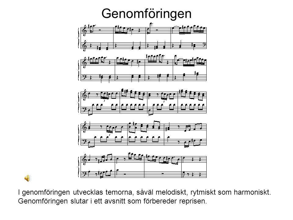 Genomföringen I genomföringen utvecklas temorna, såväl melodiskt, rytmiskt som harmoniskt. Genomföringen slutar i ett avsnitt som förbereder reprisen.