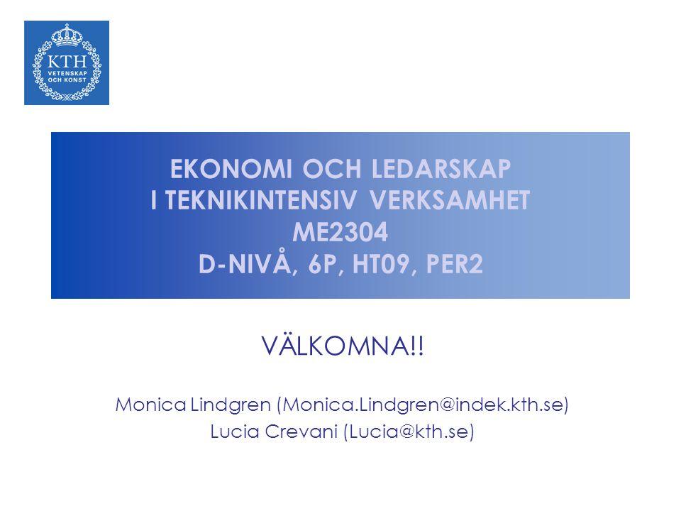 EKONOMI OCH LEDARSKAP I TEKNIKINTENSIV VERKSAMHET ME2304 D-NIVÅ, 6P, HT09, PER2 VÄLKOMNA!.