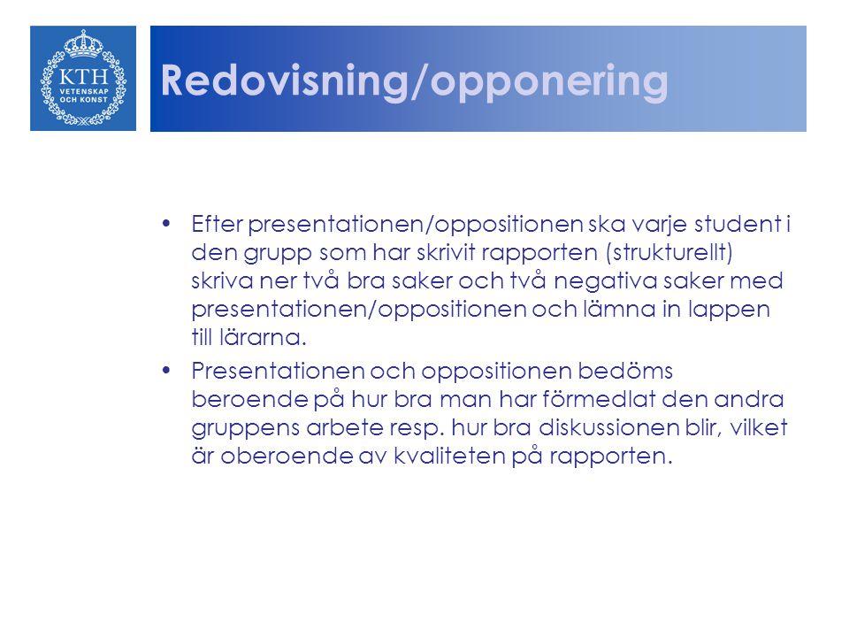 Redovisning/opponering Efter presentationen/oppositionen ska varje student i den grupp som har skrivit rapporten (strukturellt) skriva ner två bra saker och två negativa saker med presentationen/oppositionen och lämna in lappen till lärarna.