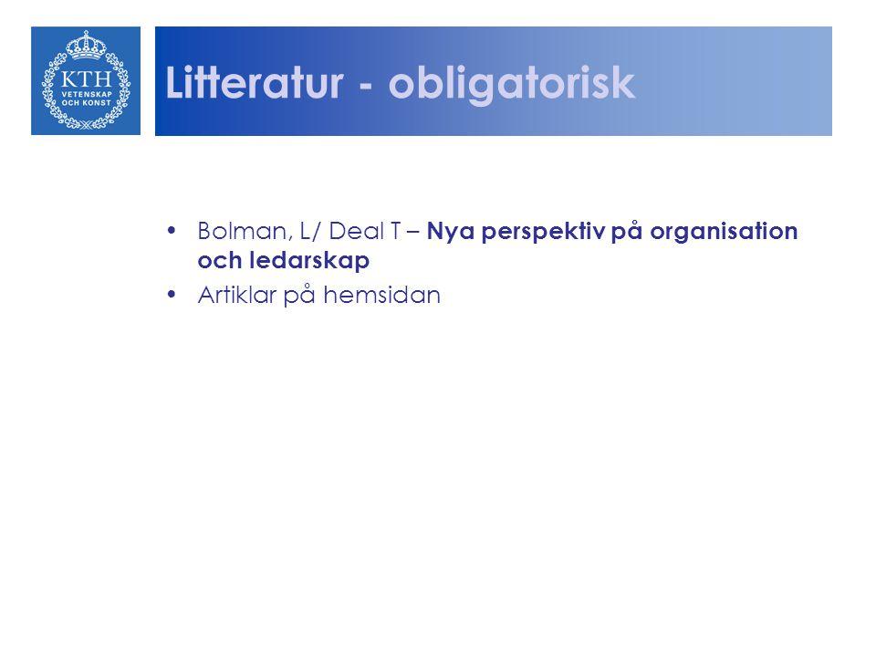 Litteratur - obligatorisk Bolman, L/ Deal T – Nya perspektiv på organisation och ledarskap Artiklar på hemsidan