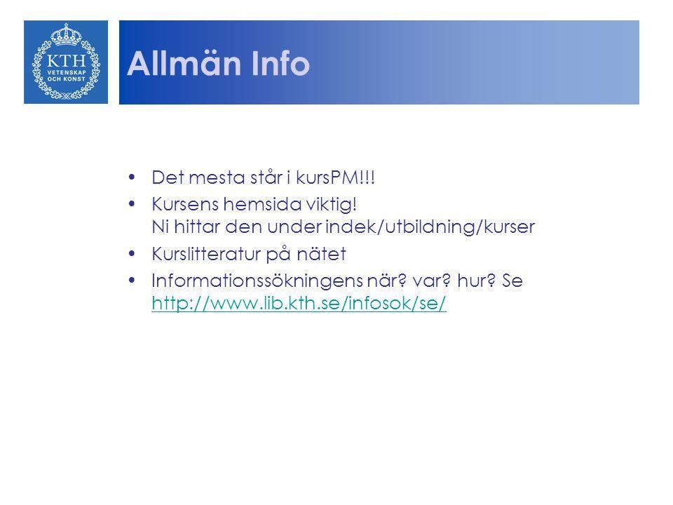 Allmän Info Det mesta står i kursPM!!.Kursens hemsida viktig.