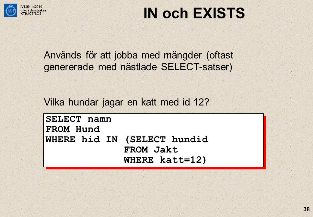 IV1351 ht2010 nikos dimitrakas KTH/ICT/SCS 38 IN och EXISTS Används för att jobba med mängder (oftast genererade med nästlade SELECT-satser) Vilka hun