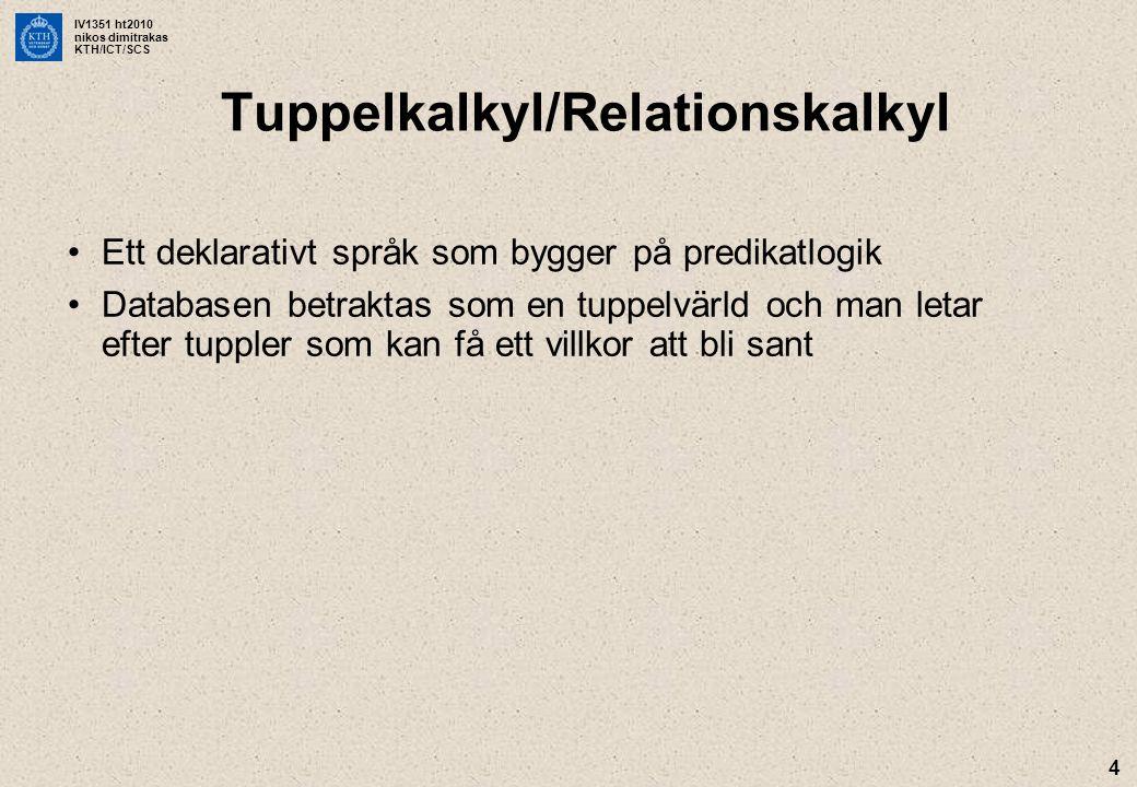 IV1351 ht2010 nikos dimitrakas KTH/ICT/SCS Tuppelkalkyl/Relationskalkyl Ett deklarativt språk som bygger på predikatlogik Databasen betraktas som en t