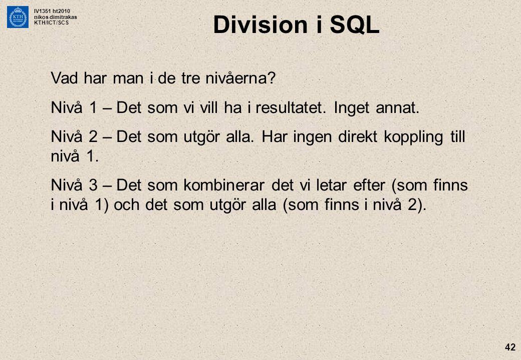 IV1351 ht2010 nikos dimitrakas KTH/ICT/SCS 42 Division i SQL Vad har man i de tre nivåerna? Nivå 1 – Det som vi vill ha i resultatet. Inget annat. Niv
