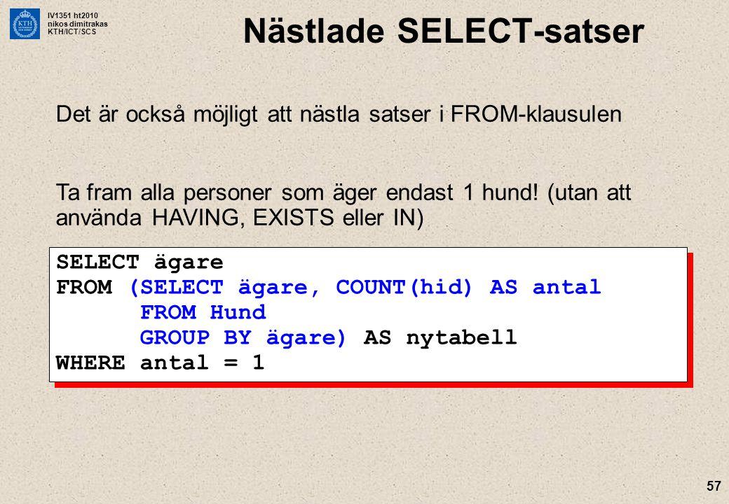 IV1351 ht2010 nikos dimitrakas KTH/ICT/SCS 57 Nästlade SELECT-satser Det är också möjligt att nästla satser i FROM-klausulen Ta fram alla personer som