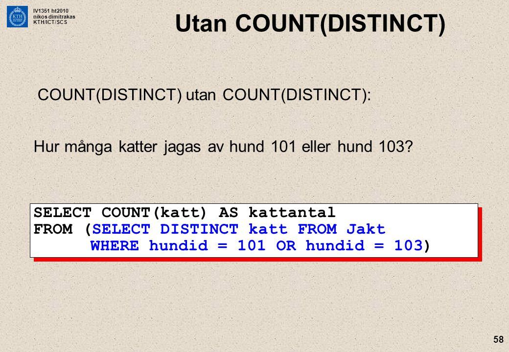 IV1351 ht2010 nikos dimitrakas KTH/ICT/SCS 58 Utan COUNT(DISTINCT) COUNT(DISTINCT) utan COUNT(DISTINCT): Hur många katter jagas av hund 101 eller hund 103.