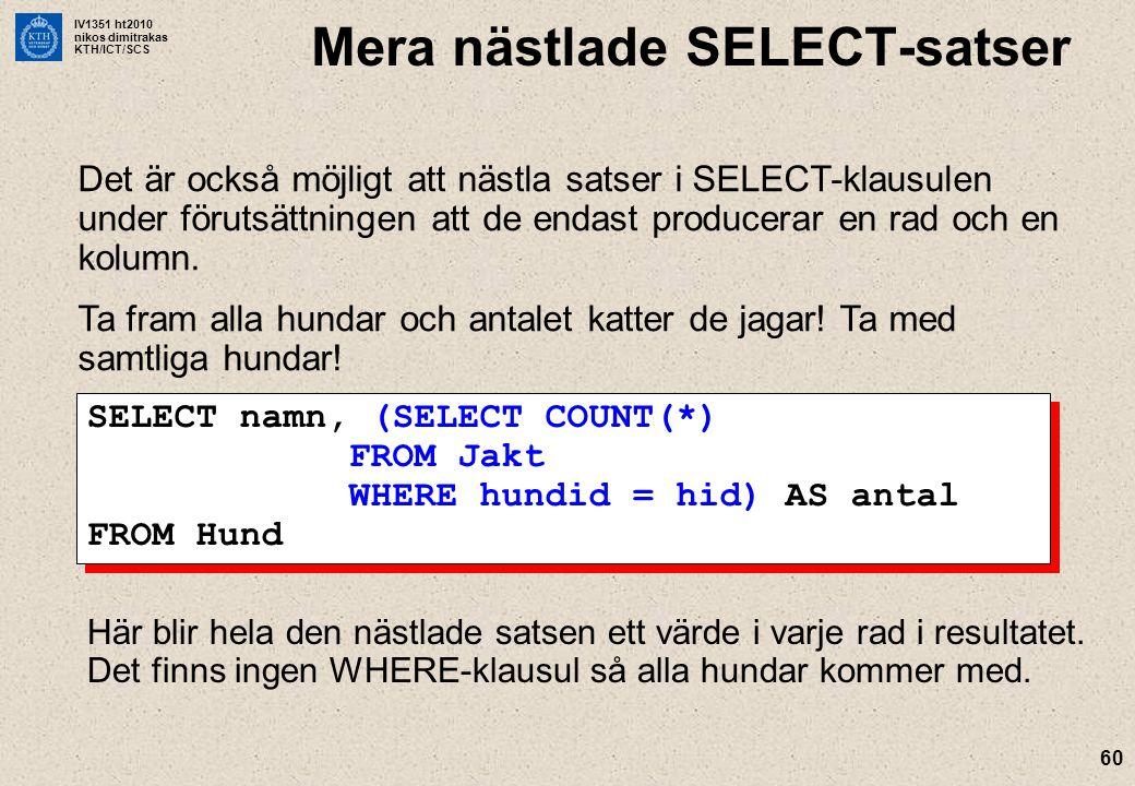 IV1351 ht2010 nikos dimitrakas KTH/ICT/SCS 60 Mera nästlade SELECT-satser Det är också möjligt att nästla satser i SELECT-klausulen under förutsättnin