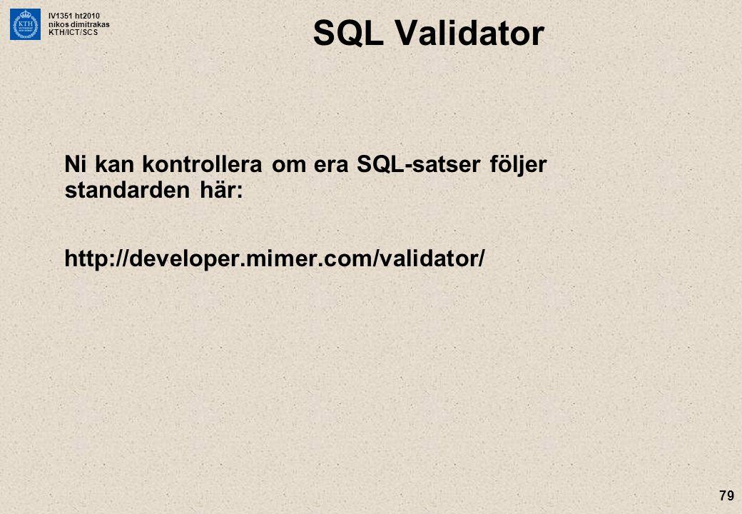 IV1351 ht2010 nikos dimitrakas KTH/ICT/SCS 79 SQL Validator Ni kan kontrollera om era SQL-satser följer standarden här: http://developer.mimer.com/val