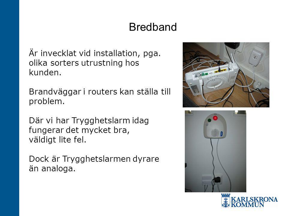 Bredband Är invecklat vid installation, pga. olika sorters utrustning hos kunden. Brandväggar i routers kan ställa till problem. Där vi har Trygghetsl
