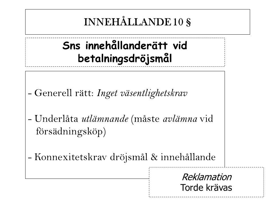 INNEHÅLLANDE 10 § Sns innehållanderätt vid betalningsdröjsmål - Generell rätt: Inget väsentlighetskrav - Underlåta utlämnande (måste avlämna vid försä