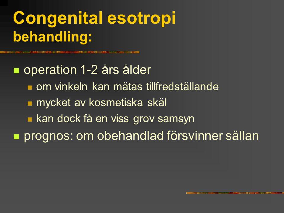 Congenital esotropi behandling: operation 1-2 års ålder om vinkeln kan mätas tillfredställande mycket av kosmetiska skäl kan dock få en viss grov sams
