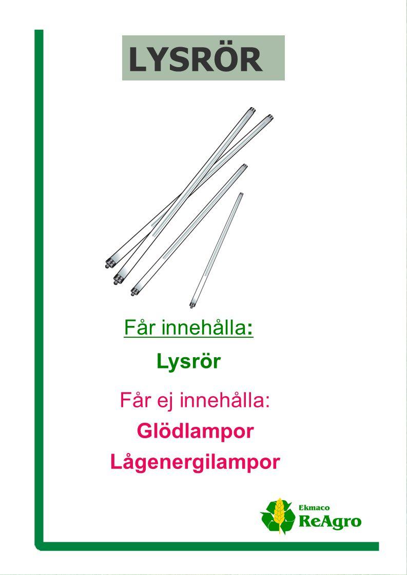 Ekmaco ReAgro AB Får ej innehålla: Glödlampor Lågenergilampor Får innehålla: Lysrör LYSRÖR