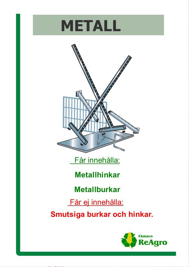 Ekmaco ReAgro AB Får ej innehålla: Smutsiga burkar och hinkar.