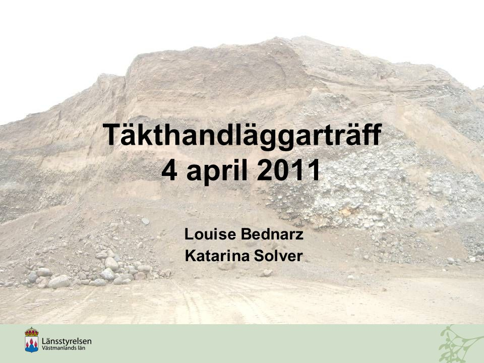 Täkthandläggarträff 4 april 2011 Louise Bednarz Katarina Solver