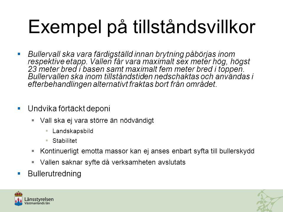 Exempel på tillståndsvillkor  Bullervall ska vara färdigställd innan brytning påbörjas inom respektive etapp. Vallen får vara maximalt sex meter hög,