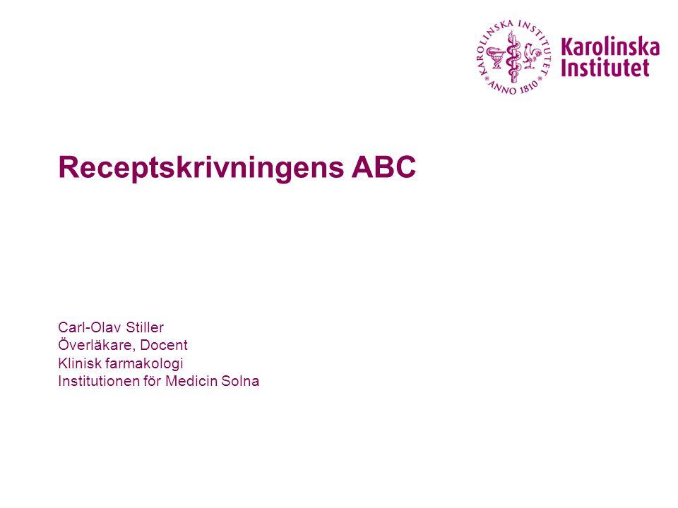 Receptskrivningens ABC Carl-Olav Stiller Överläkare, Docent Klinisk farmakologi Institutionen för Medicin Solna