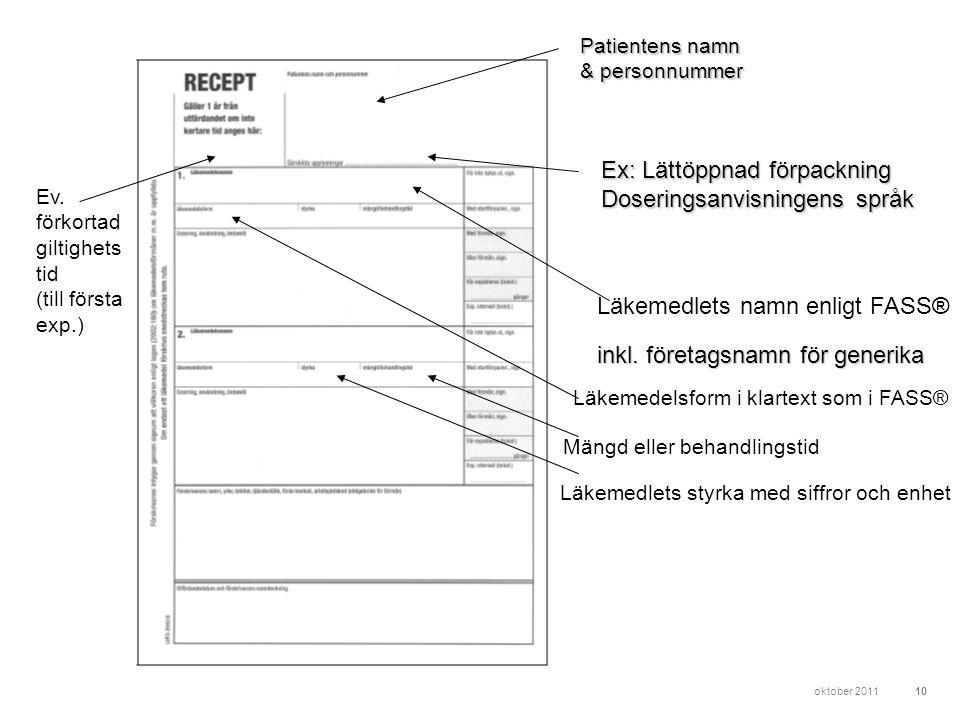 10 Patientens namn & personnummer Ex: Lättöppnad förpackning Doseringsanvisningens språk Läkemedlets namn enligt FASS® inkl. företagsnamn för generika