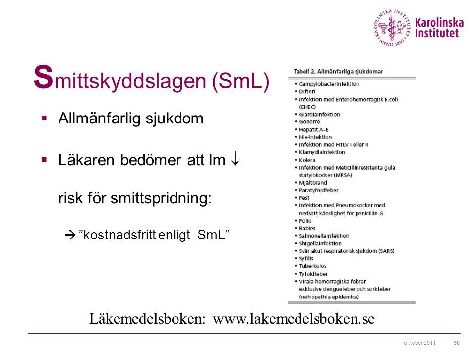 """oktober 201130 S mittskyddslagen (SmL)  Allmänfarlig sjukdom  Läkaren bedömer att lm  risk för smittspridning:  """"kostnadsfritt enligt SmL"""" Läkemed"""