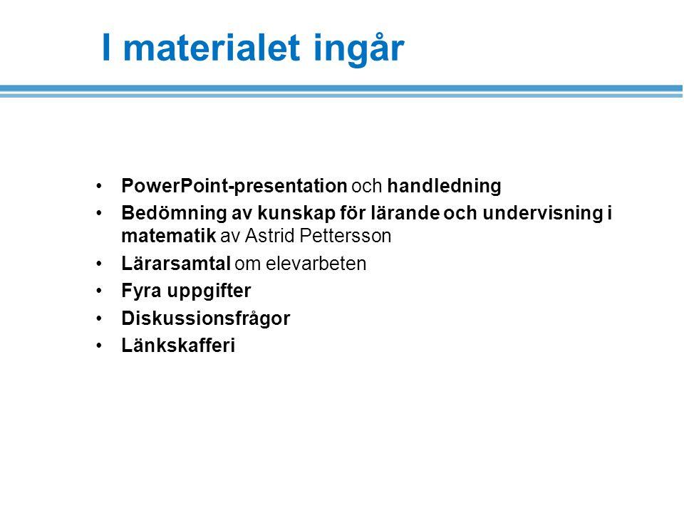I materialet ingår PowerPoint-presentation och handledning Bedömning av kunskap för lärande och undervisning i matematik av Astrid Pettersson Lärarsamtal om elevarbeten Fyra uppgifter Diskussionsfrågor Länkskafferi