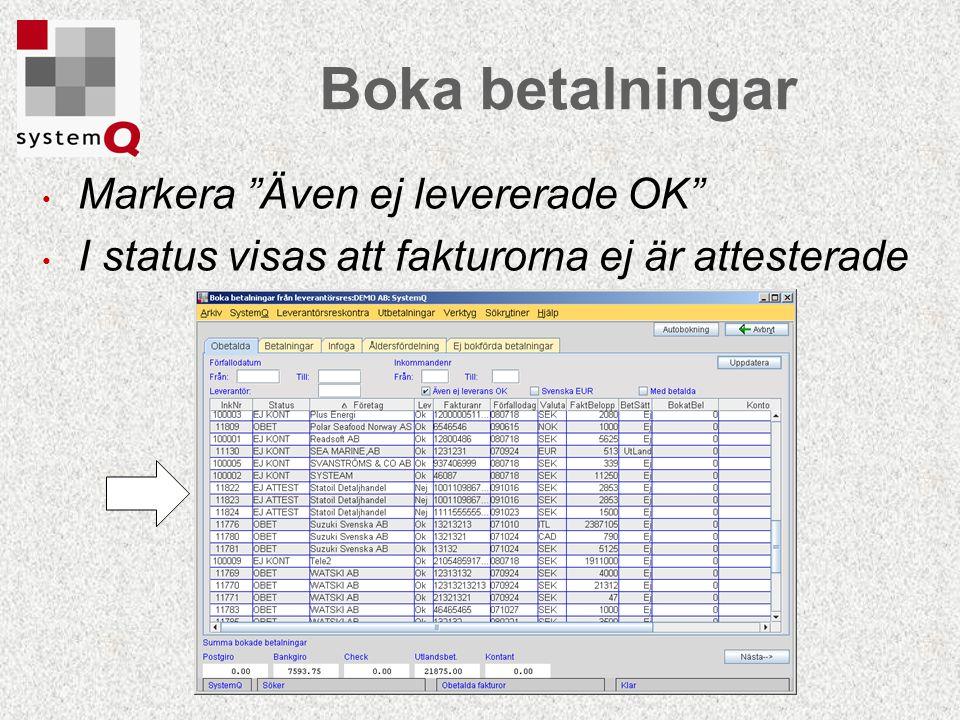 """Markera """"Även ej levererade OK"""" I status visas att fakturorna ej är attesterade Boka betalningar"""