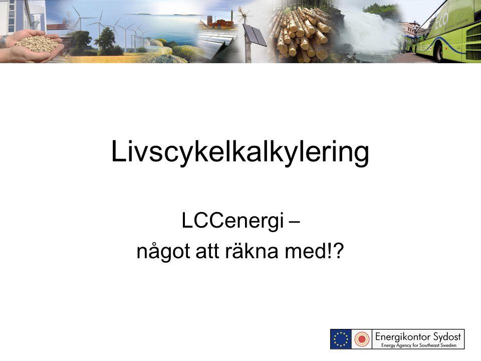 Livscykelkalkylering LCCenergi – något att räkna med!