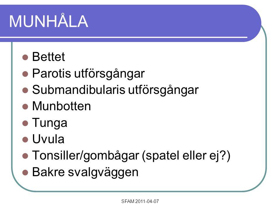SFAM 2011-04-07 MUNHÅLA Bettet Parotis utförsgångar Submandibularis utförsgångar Munbotten Tunga Uvula Tonsiller/gombågar (spatel eller ej?) Bakre svalgväggen