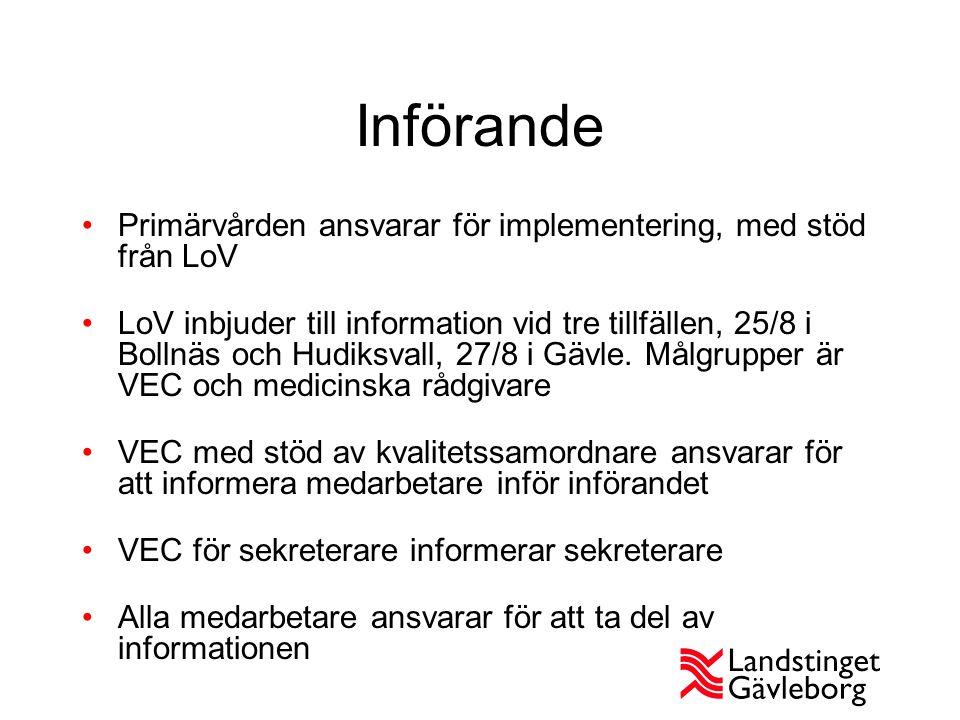 Införande Primärvården ansvarar för implementering, med stöd från LoV LoV inbjuder till information vid tre tillfällen, 25/8 i Bollnäs och Hudiksvall,