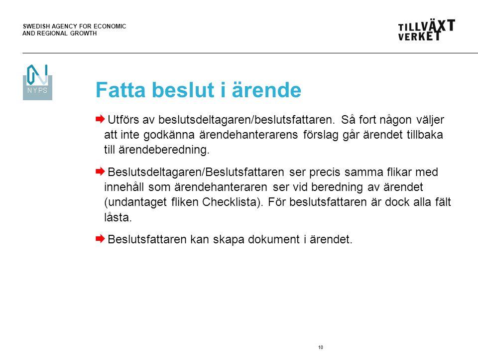 SWEDISH AGENCY FOR ECONOMIC AND REGIONAL GROWTH 10 Fatta beslut i ärende  Utförs av beslutsdeltagaren/beslutsfattaren.