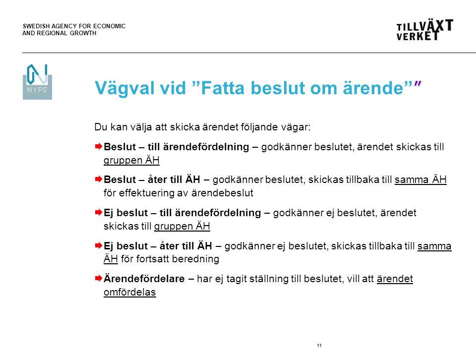 """SWEDISH AGENCY FOR ECONOMIC AND REGIONAL GROWTH 11 """" Vägval vid """"Fatta beslut om ärende"""" """" Du kan välja att skicka ärendet följande vägar:  Beslut –"""