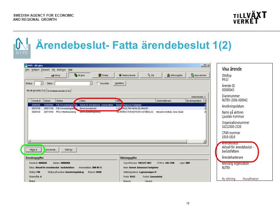 SWEDISH AGENCY FOR ECONOMIC AND REGIONAL GROWTH 12 Ärendebeslut- Fatta ärendebeslut 1(2)