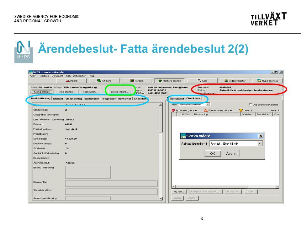 SWEDISH AGENCY FOR ECONOMIC AND REGIONAL GROWTH 13 Ärendebeslut- Fatta ärendebeslut 2(2)