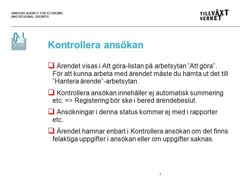 """SWEDISH AGENCY FOR ECONOMIC AND REGIONAL GROWTH 3 Kontrollera ansökan  Ärendet visas i Att göra-listan på arbetsytan """"Att göra"""". För att kunna arbeta"""