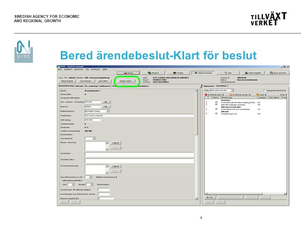 SWEDISH AGENCY FOR ECONOMIC AND REGIONAL GROWTH 9 Bered ärendebeslut-Klart för beslut