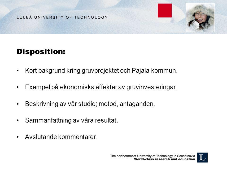 Disposition: Kort bakgrund kring gruvprojektet och Pajala kommun. Exempel på ekonomiska effekter av gruvinvesteringar. Beskrivning av vår studie; meto