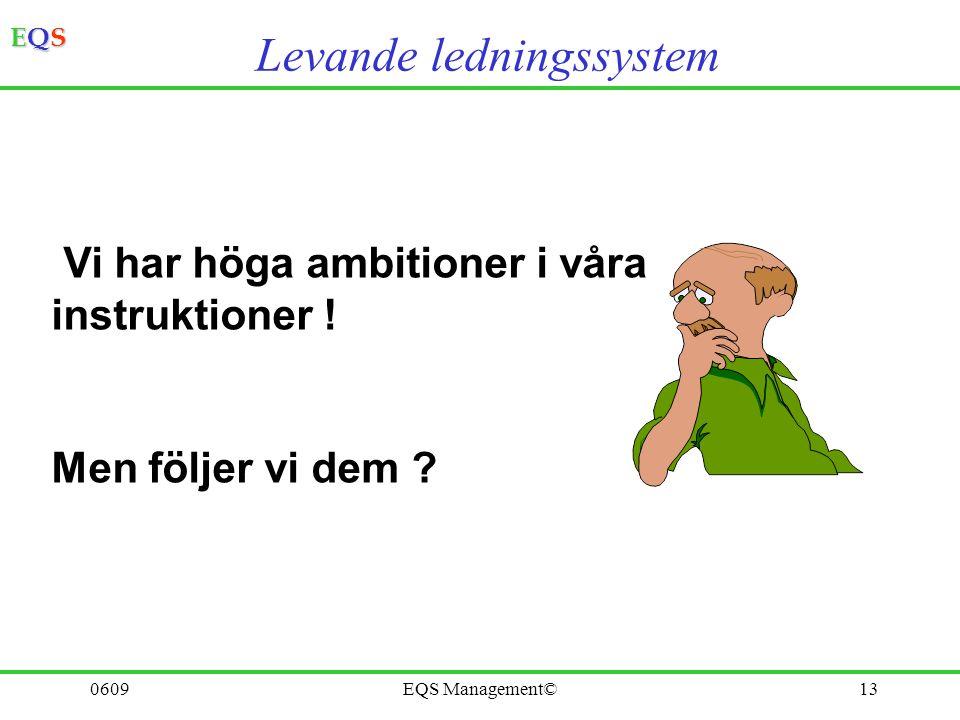 EQSEQSEQSEQS 0609EQS Management©13 Vi har höga ambitioner i våra instruktioner ! Men följer vi dem ? Levande ledningssystem