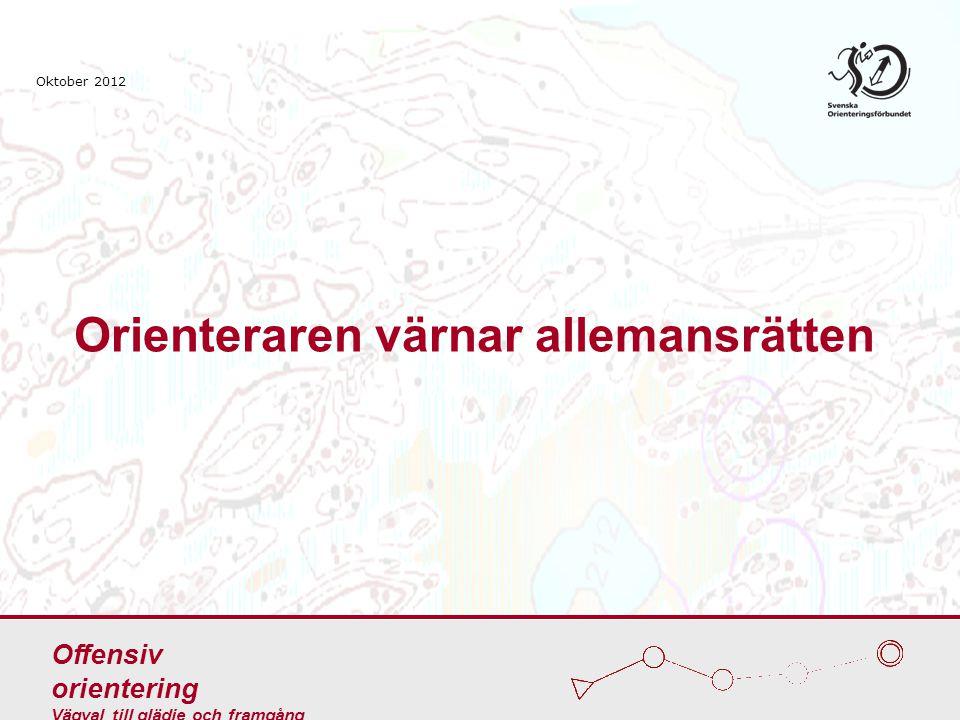 Orienteraren värnar allemansrätten Offensiv orientering Vägval till glädje och framgång Oktober 2012