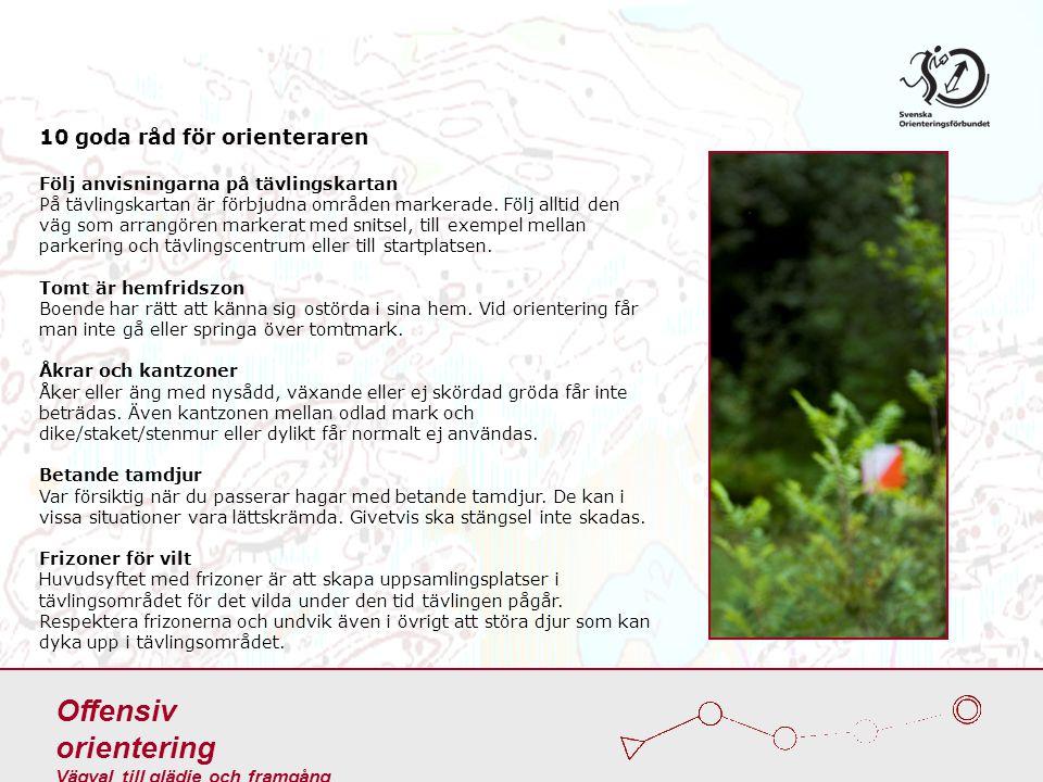 Offensiv orientering Vägval till glädje och framgång Skogsplantering Om det är risk för att skada mark eller växtlighet är det inte tillåtet att ta sig fram där.
