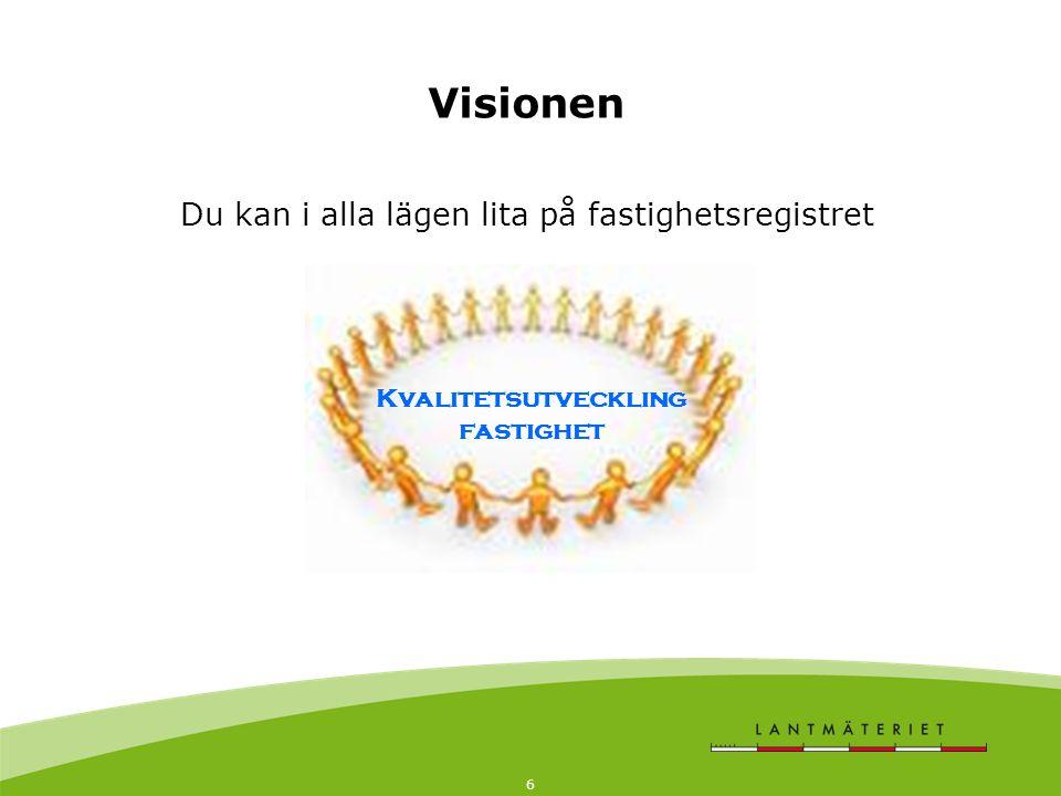 6 Visionen Du kan i alla lägen lita på fastighetsregistret Kvalitetsutveckling fastighet