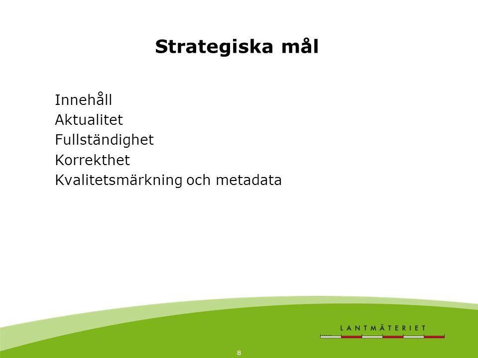 8 Innehåll Aktualitet Fullständighet Korrekthet Kvalitetsmärkning och metadata Strategiska mål