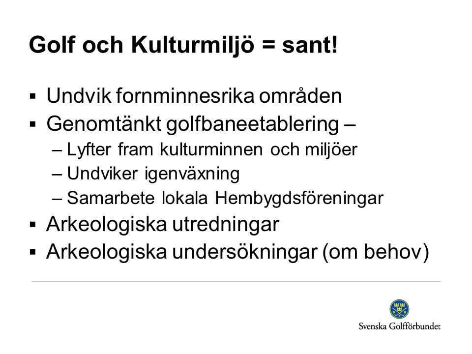 Golf och Kulturmiljö = sant!  Undvik fornminnesrika områden  Genomtänkt golfbaneetablering – –Lyfter fram kulturminnen och miljöer –Undviker igenväx