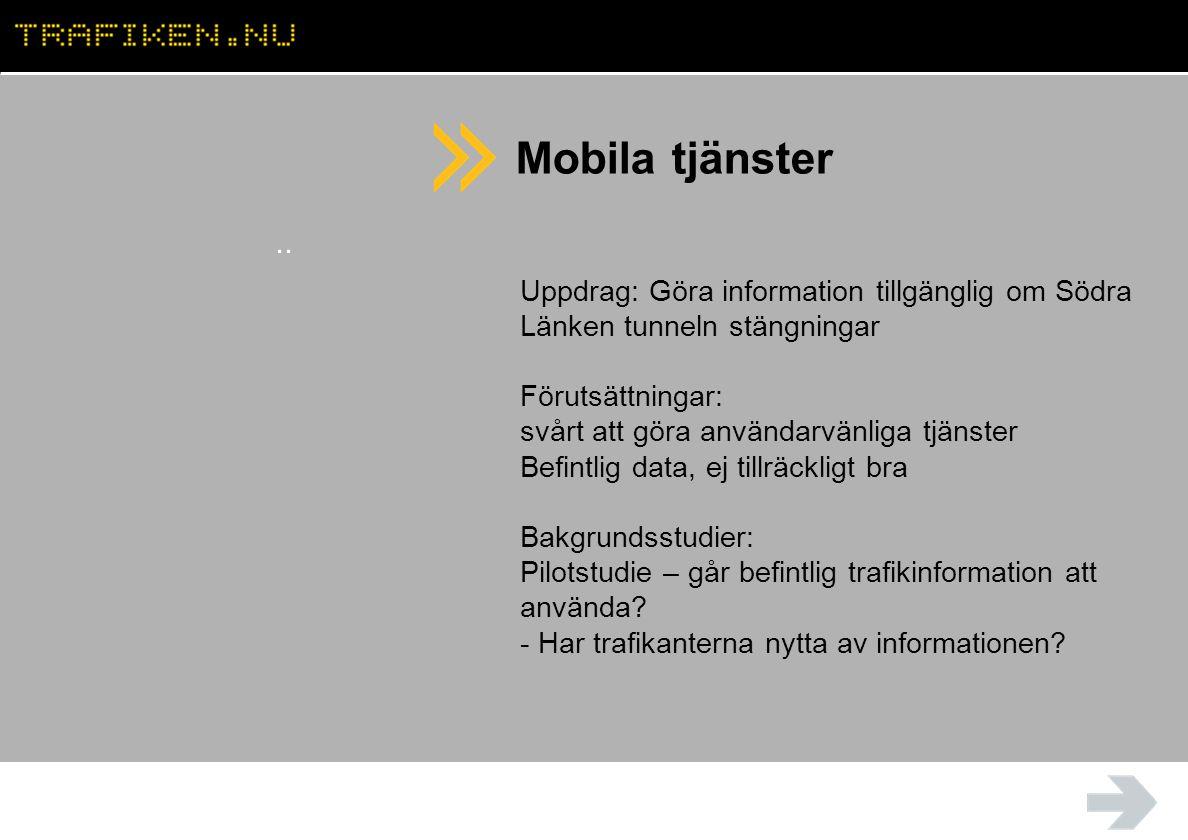 Mobila tjänster.. Uppdrag: Göra information tillgänglig om Södra Länken tunneln stängningar Förutsättningar: svårt att göra användarvänliga tjänster B