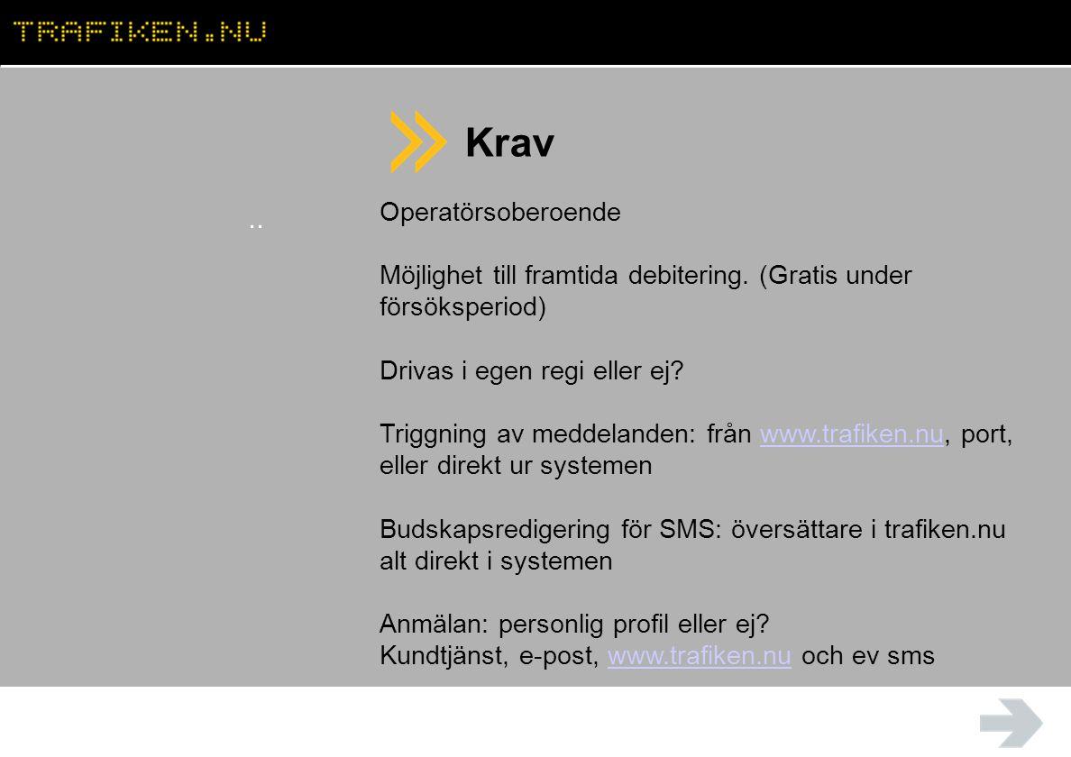 Krav.. Operatörsoberoende Möjlighet till framtida debitering. (Gratis under försöksperiod) Drivas i egen regi eller ej? Triggning av meddelanden: från