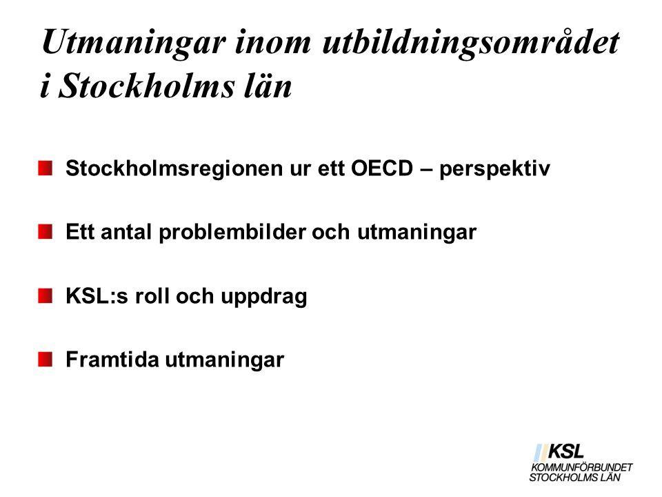 Utmaningar inom utbildningsområdet i Stockholms län Stockholmsregionen ur ett OECD – perspektiv Ett antal problembilder och utmaningar KSL:s roll och uppdrag Framtida utmaningar