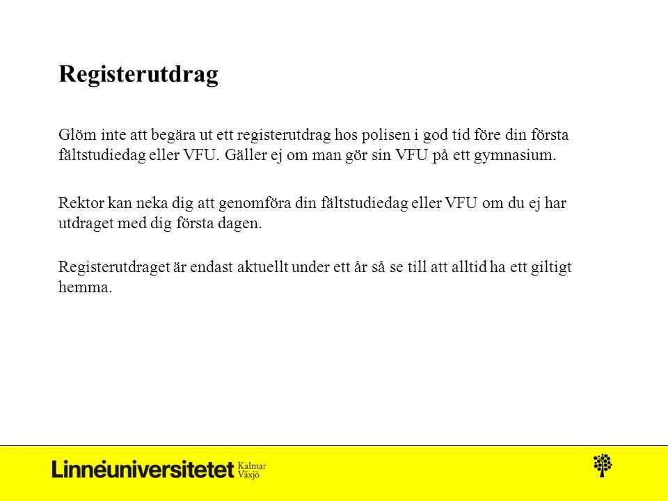 Registerutdrag Glöm inte att begära ut ett registerutdrag hos polisen i god tid före din första fältstudiedag eller VFU. Gäller ej om man gör sin VFU