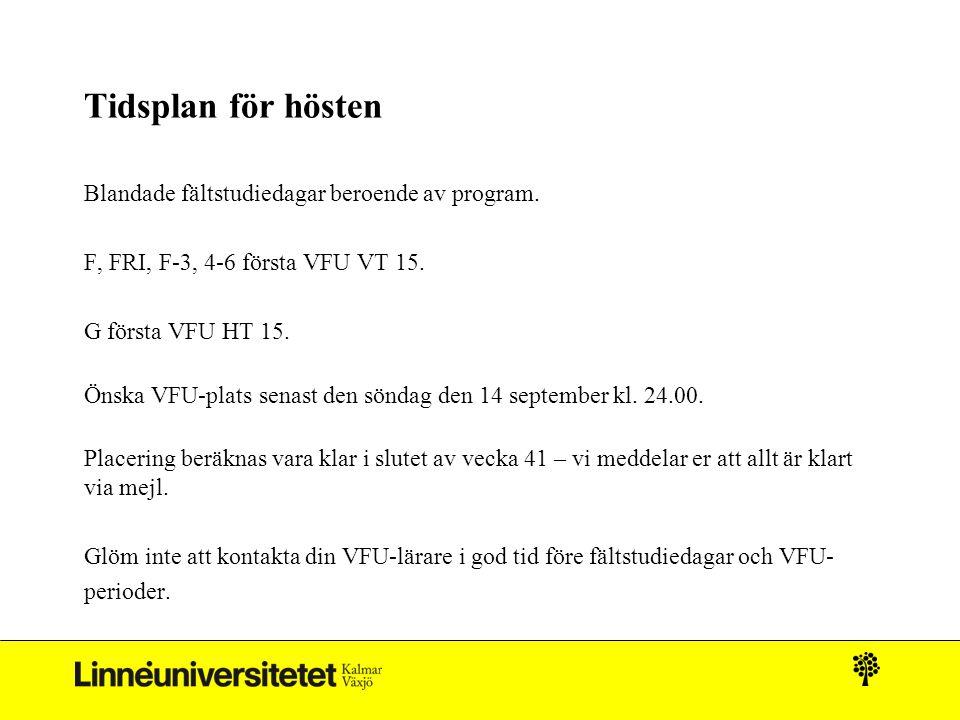 Tidsplan för hösten Blandade fältstudiedagar beroende av program. F, FRI, F-3, 4-6 första VFU VT 15. G första VFU HT 15. Önska VFU-plats senast den sö