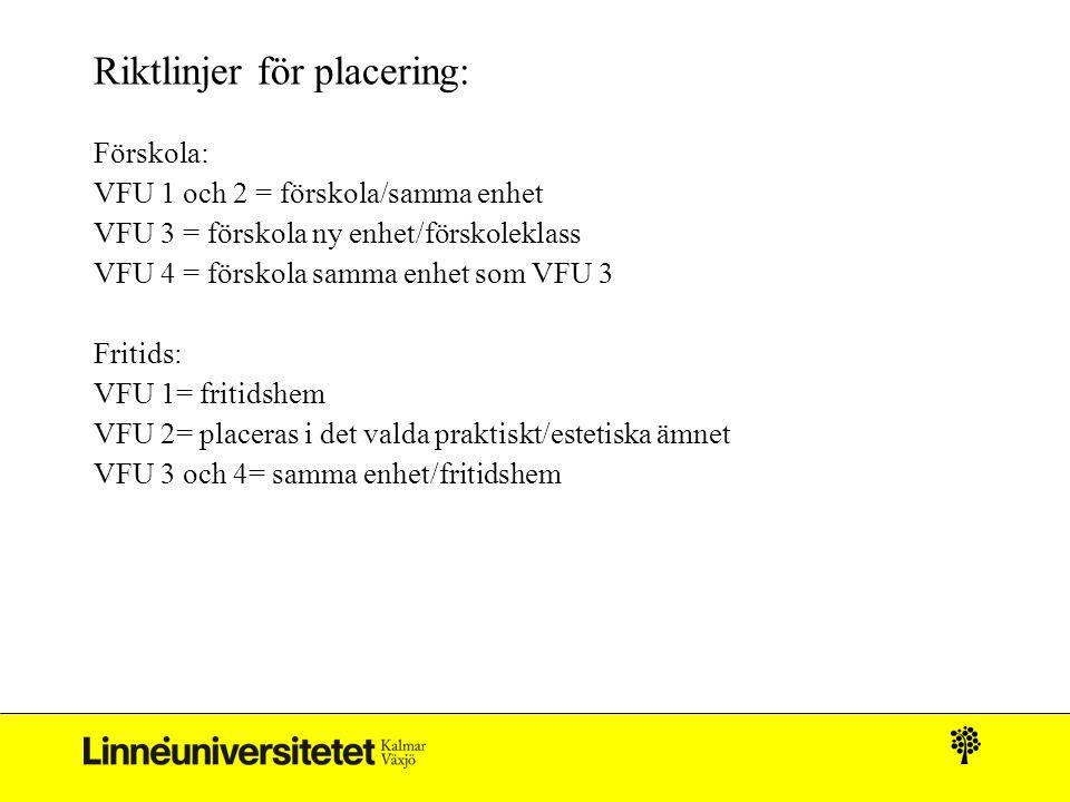 Riktlinjer för placering: Förskola: VFU 1 och 2 = förskola/samma enhet VFU 3 = förskola ny enhet/förskoleklass VFU 4 = förskola samma enhet som VFU 3
