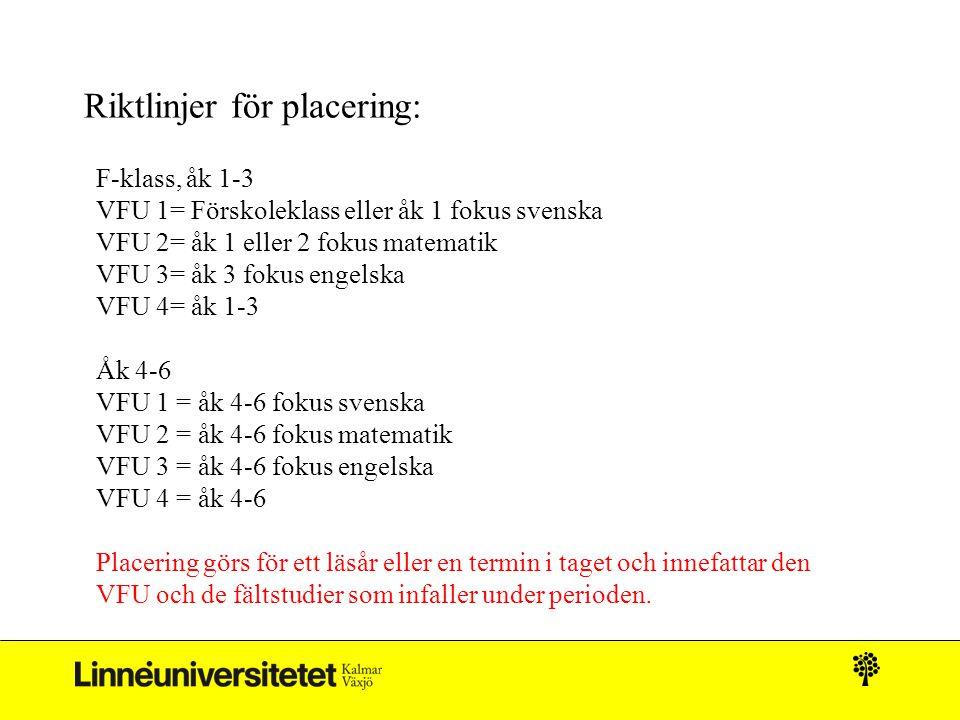 Riktlinjer för placering: F-klass, åk 1-3 VFU 1= Förskoleklass eller åk 1 fokus svenska VFU 2= åk 1 eller 2 fokus matematik VFU 3= åk 3 fokus engelska
