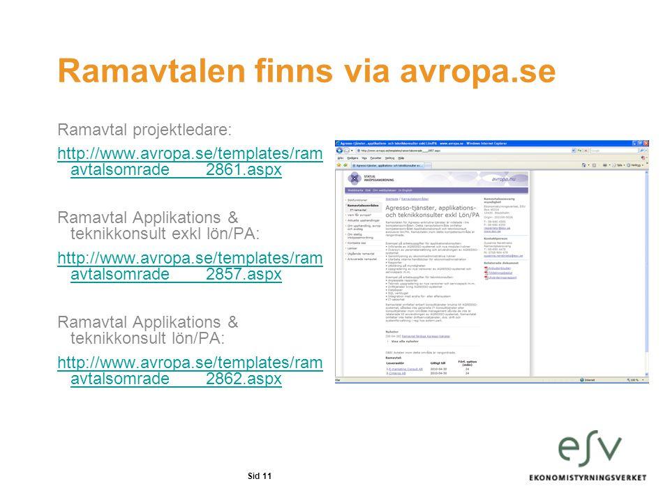 Sid 11 Ramavtalen finns via avropa.se Ramavtal projektledare: http://www.avropa.se/templates/ram avtalsomrade____2861.aspx Ramavtal Applikations & tek